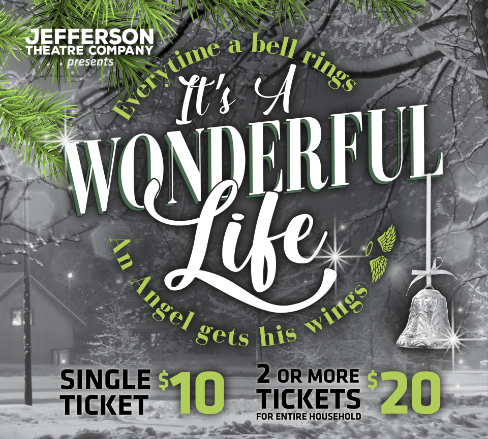 Jefferson theater company presents It's a wonderful life; everytime a bell rings an angel gets his wings; single ticket $10; 2 or more tickets $20